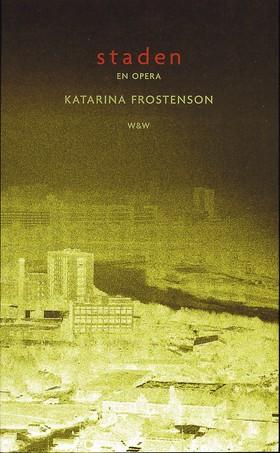 Staden : en opera : libretto av Katarina Frostenson