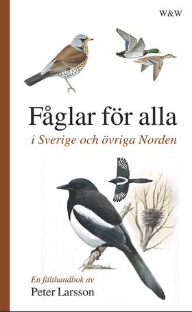 Fåglar för alla - i Sverige och övriga Norden av Peter Larsson