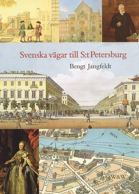 Svenska vägar till S:t Petersburg : Kapitel ur historien om svenskarna vid Nevans stränder av Bengt Jangfeldt