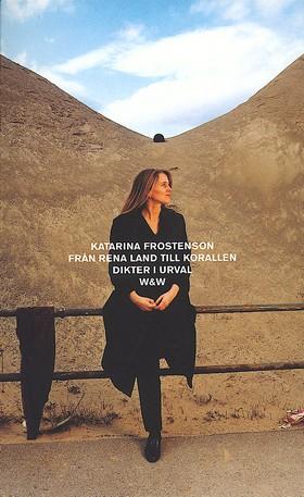 Från Rena land till Korallen : dikter i urval av Katarina Frostenson