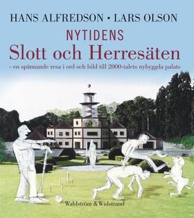 Nytidens slott och herresäten : en spännande resa i ord och bild till 2000-talets nybyggda palats av Hans Alfredson