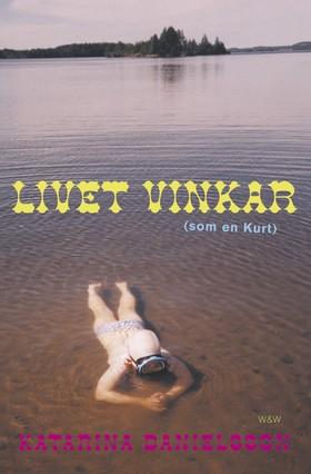 Livet vinkar (som en Kurt) av Katarina Danielsson