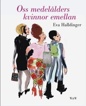 Oss medelålders kvinnor emellan av Eva Halldinger