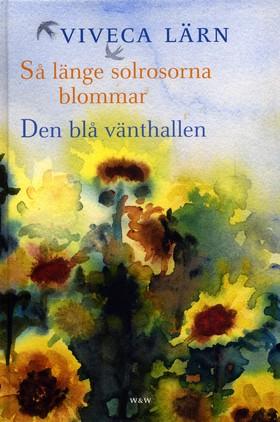Så länge solrosorna blommar & Den blå vänthallen (1volym) av Viveca Lärn