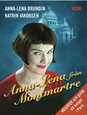 Anna-Lena från Montmartre : kåserier och en guide till berget i Paris av Anna-Lena Brundin