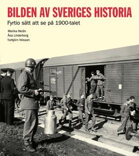 Bilden av Sveriges historia : fyrtio sätt att se på 1900-talet av Åsa Linderborg