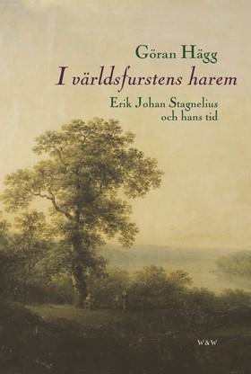 I världsfurstens harem : Erik Johan Stagnelius och hans tid av Göran Hägg