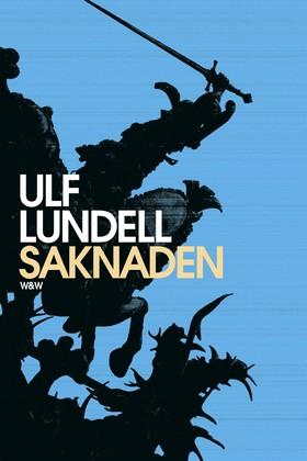 Saknaden : roman av Ulf Lundell