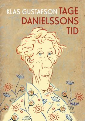 Tage Danielssons tid av Klas Gustafson