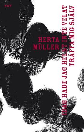 Idag hade jag helst inte velat träffa mig själv av Herta Müller
