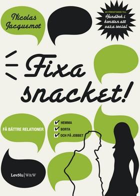 Fixa snacket! :  få bättre relationer hemma, borta och på jobbet av Nicolas Jacquemot