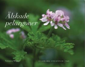Älskade pelargoner : En samlares anteckningar av Veronica Wägner
