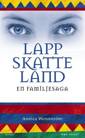 Lappskatteland : en familjesaga av Annica Wennström