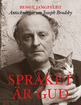 Språket är gud : anteckningar om Joseph Brodsky av Bengt Jangfeldt