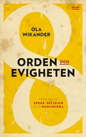 Orden och evigheten : tankar om  språk, religion och humaniora av Ola Wikander