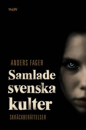 Samlade svenska kulter : skräckberättelser av Anders Fager