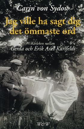 Jag ville ha sagt dig det ömmaste ord Kärleken mellan Gerda och Erik Axel Karlfeldt