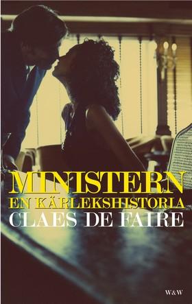 E-bok Ministern : en kärlekshistoria av Claes De Faire