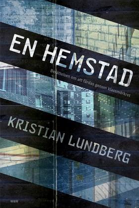 En hemstad : berättelsen om att färdas genom klassmörkret av Kristian Lundberg
