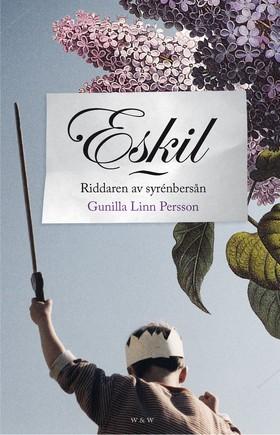 E-bok Eskil : Riddaren av syrenbersån av Gunilla Linn Persson