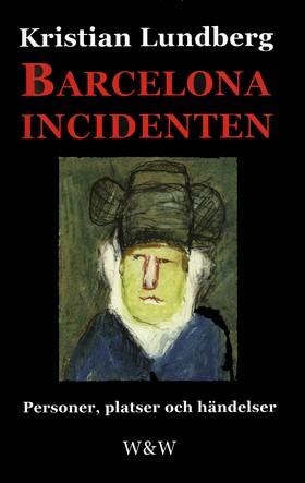 E-bok Barcelonaincidenten : personer, platser och händelser : en berättelse med tio avdelningar av Kristian Lundberg