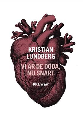 Vi är de döda, nu snart : dikter av Kristian Lundberg