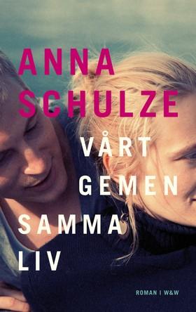 E-bok Vårt gemensamma liv av Anna Schulze