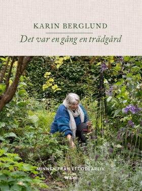 Det var en gång en trädgård : minnen från ett odlarliv av Karin Berglund
