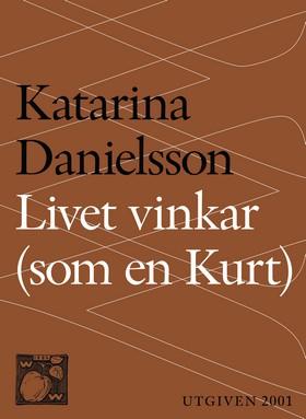 E-bok Livet vinkar (som en Kurt) av Katarina Danielsson
