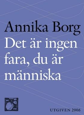 E-bok Det är ingen fara, du är människa : livsbetraktelser av Annika Borg