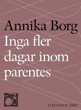 E-bok Inga fler dagar inom parentes : Om livet, döden och sorgen av Annika Borg