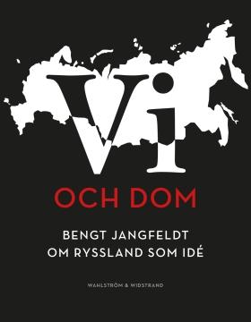 Vi och dom : Bengt Jangfeldt om Ryssland som idé av Bengt Jangfeldt