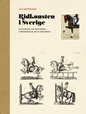 Ridkonsten i Sverige : historien om hästarna, Strömsholm och mästarna av Jan Mårtenson
