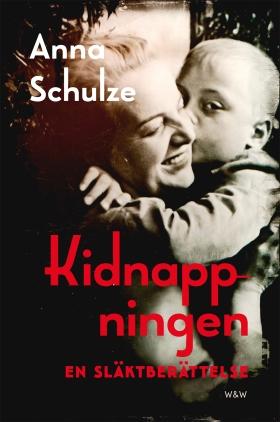 E-bok Kidnappningen : en släktberättelse av Anna Schulze
