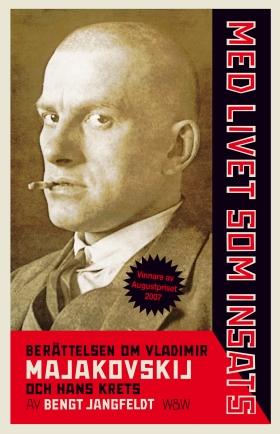 Med livet som insats : berättelsen om Vladimir Majakovskij och hans krets av Bengt Jangfeldt