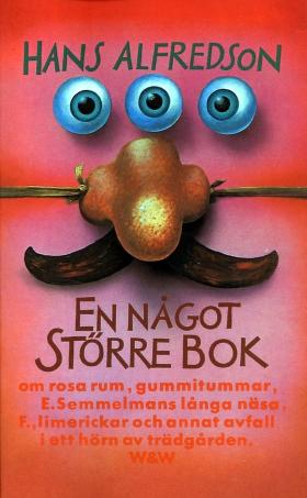 E-bok En något större bok : om rosa rum, gummitummar, E. Semmelmans långa näsa, F., limerickar och annat avfall i ett hörn av trädgården av Hans Alfredson