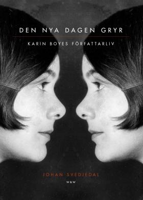 Omslaget till Johan Svedjedals Den nya dagen gryr : Karin Boyes författarliv