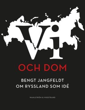 E-bok Vi och dom : Bengt Jangfeldt om Ryssland som idé av Bengt Jangfeldt