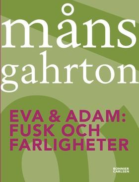 Eva & Adam. Fusk och farligheter av Måns Gahrton