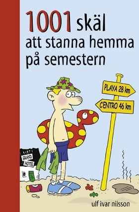1001 skäl att stanna hemma från semestern av Ulf Ivar Nilsson