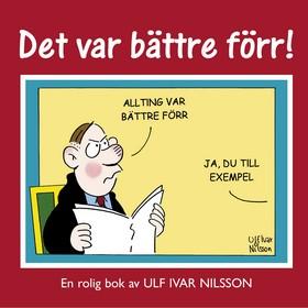 Det var bättre förr! av Ulf Ivar Nilsson