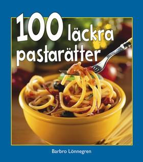 100 läckra pastarätter av Barbro Lönnegren
