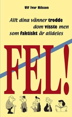 Allt dina vänner trodde dom visste men som faktiskt är fel av Ulf Ivar Nilsson