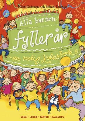 Alla barnen fyller år : en rolig kalasbok : saga, lekar. tårtor, kalastips av Måns Gahrton