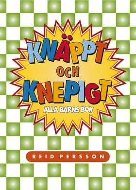 Knäppt och knepigt : alla barns bok av Reid Persson