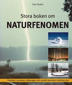 Stora boken om naturfenomen  : tromber, klotblixtar, jättevågor och andra fenomen omkring oss av Clas Svahn