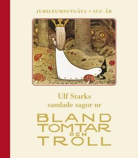 Ulf Starks samlade sagor ur Bland tomtar och troll av Ulf Stark