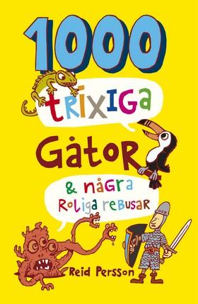 1000 trixiga gåtor & några roliga rebusar av Reid Persson
