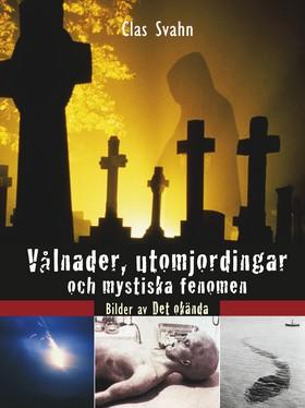 Vålnader, utomjordingar och mystiska fenomen : bilder av det okända av Clas Svahn