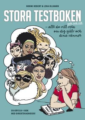 Stora testboken : allt du vill och inte vill veta veta om dig själv och dina vänner av Noomi Hebert